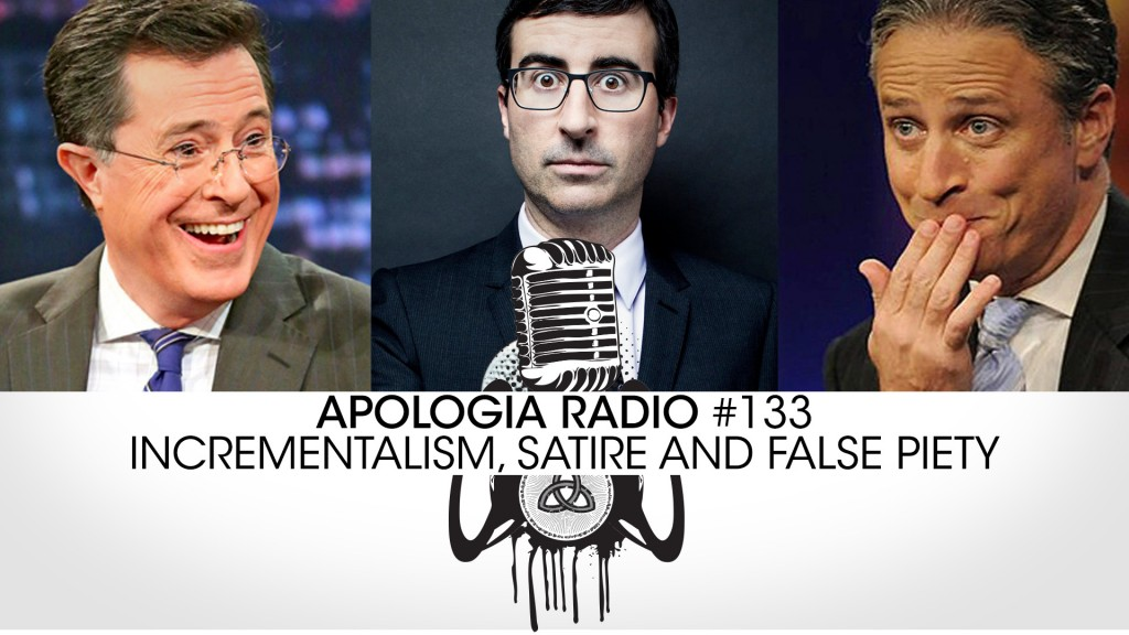 Apologia Radio #133 – Incrementalism, Satire and False Piety