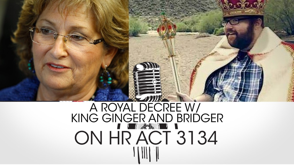 A ROYAL DECREE: With King Ginger and Sir Bridger – HR ACT 3134 Defund Planned Parenthood?!