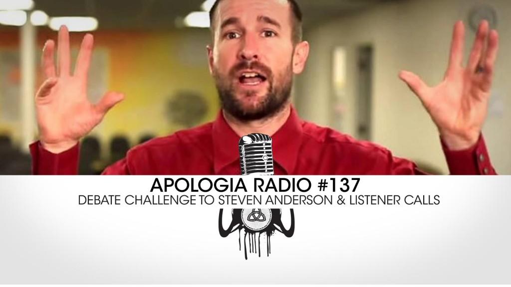 Apologia Radio #137 – Debate Challenge to Steven Anderson & Listener Calls