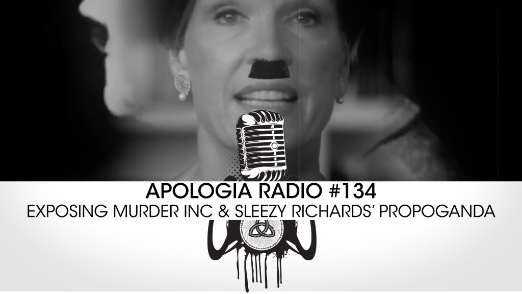 Apologia Radio #134 – Exposing Planned Parenthood and Sleezy Richards Propaganda