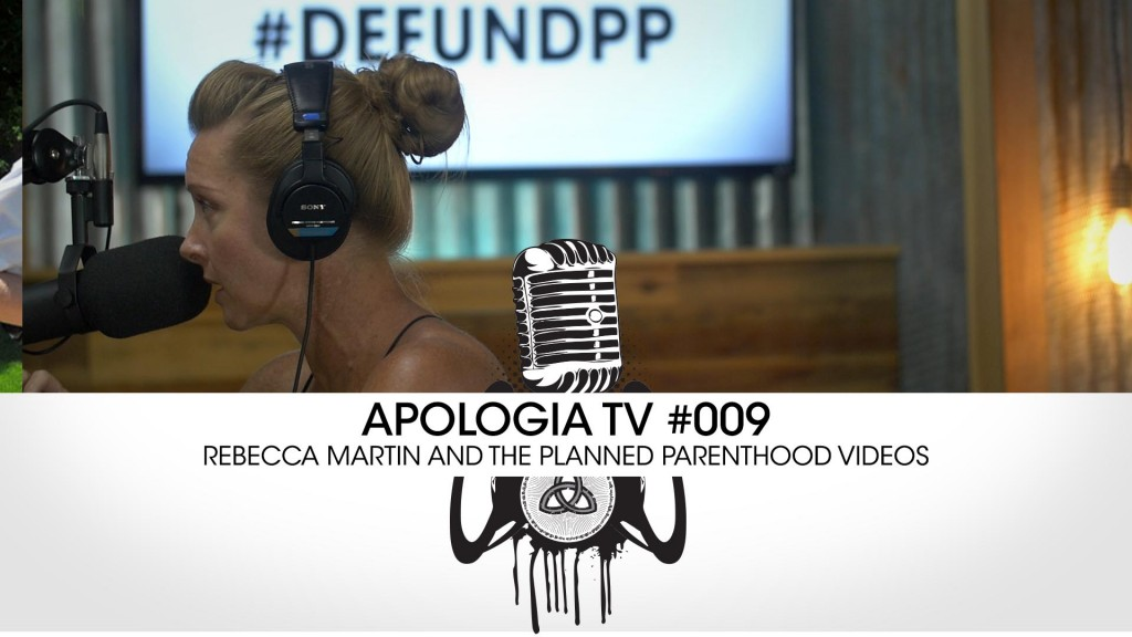 Apologia TV: Rebecca Martin and The Planned Parenthood Videos