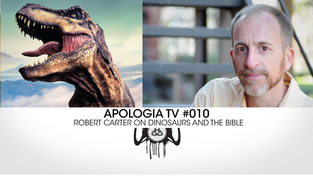 Apologia TV #010 – Robert Carter on Dinosaurs and the Bible