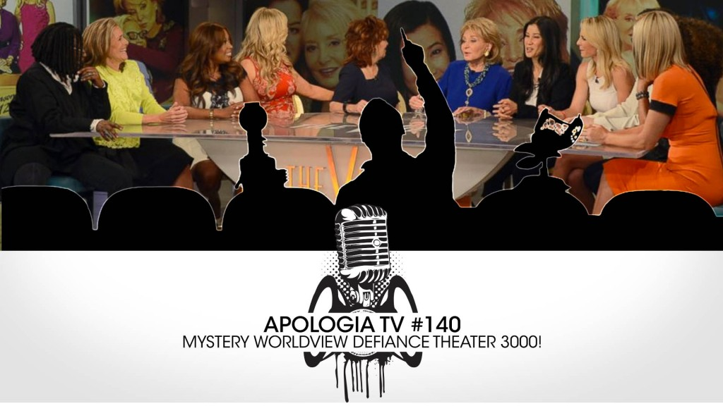 Apologia Radio #140 – MYSTERY WORLDVIEW DEFIANCE THEATER 3000!