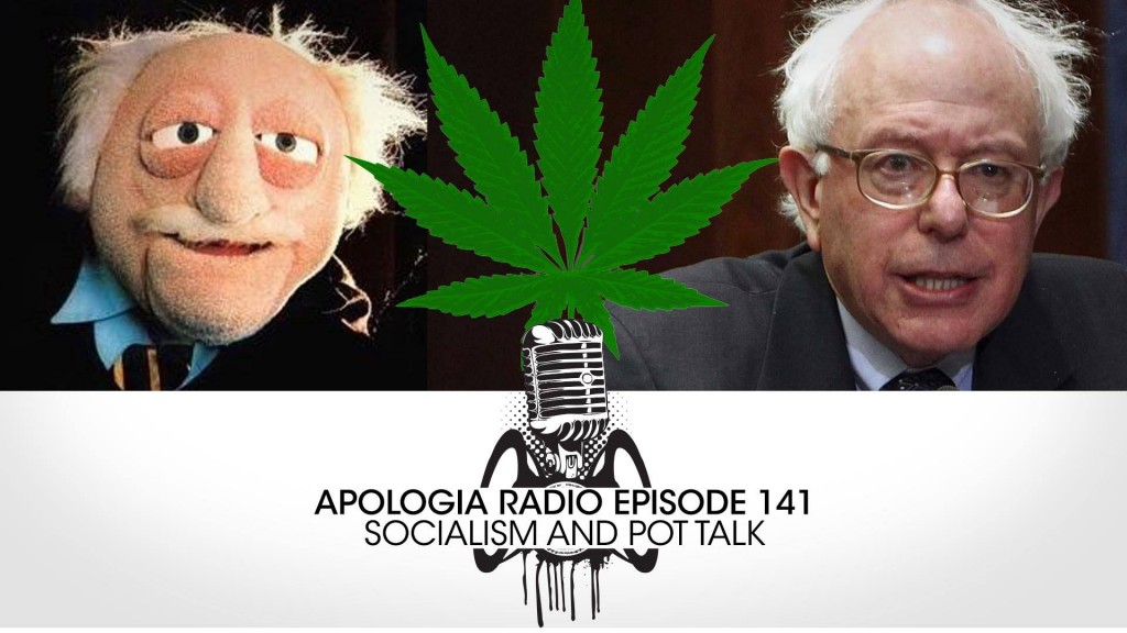 Apologia Episode #141 – Socialism and Pot Talk