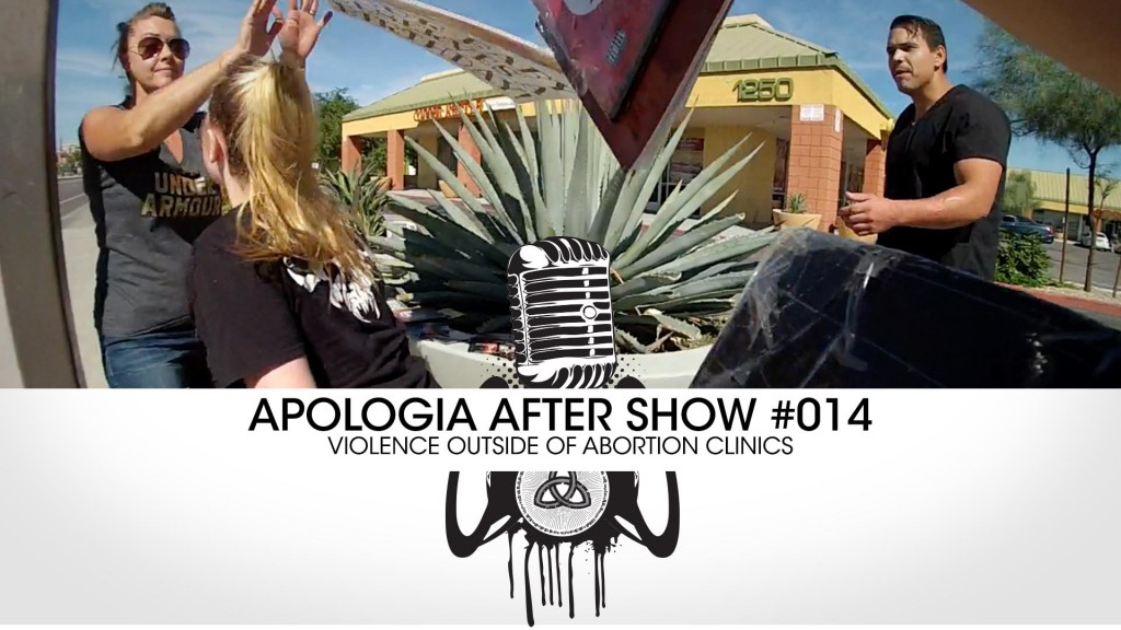 Apologia After Show #014 – Abortion Violence