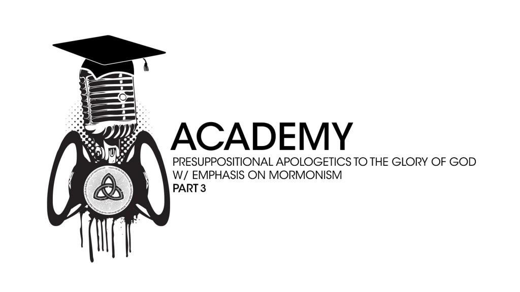 Apologia Academy – Presuppositional Apologetics and Mormonism – Part 3