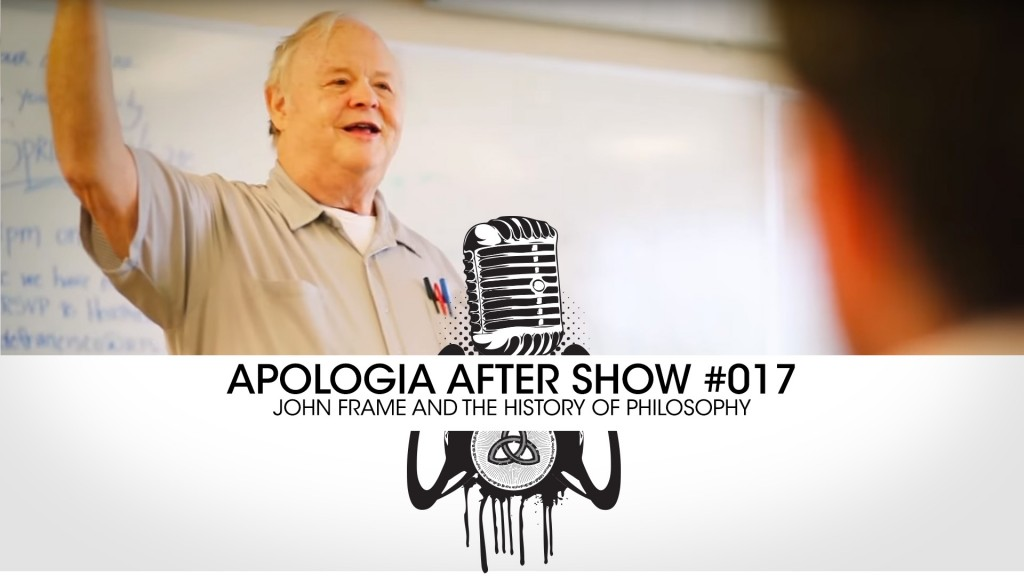 After Show #017 – John Frame and the History of Philosophy!
