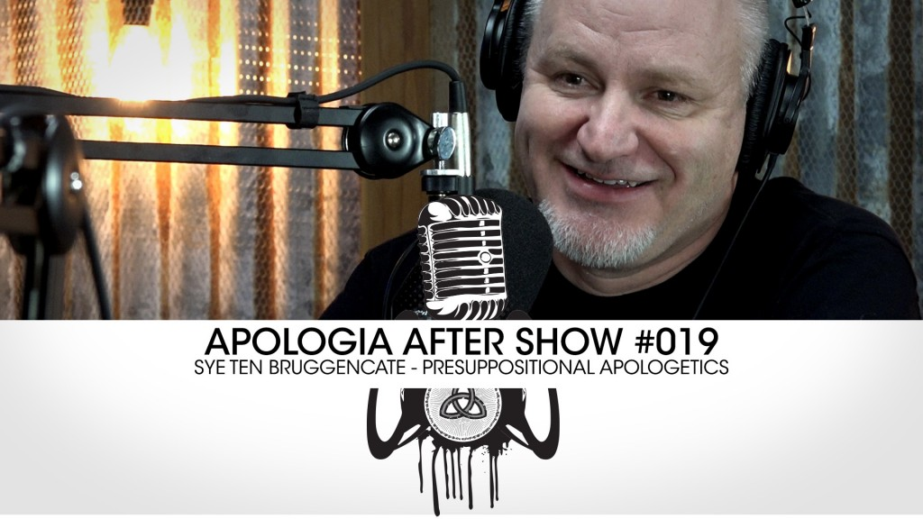 After Show – Sye Ten Bruggencate on Presuppositional Apologetics