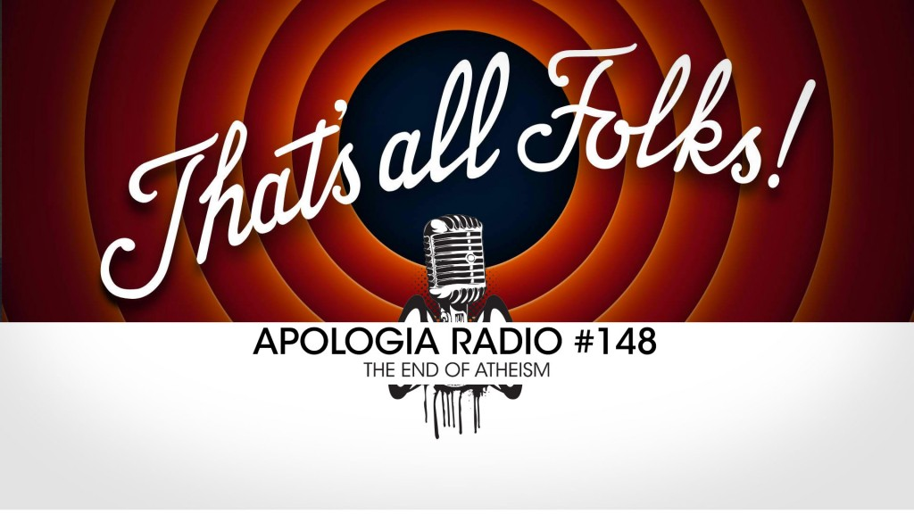 Apologia Radio #148 – The End Of Atheism