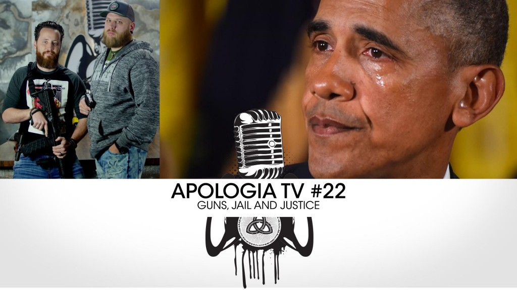 Apologia TV #22 – Guns, Jail and Justice