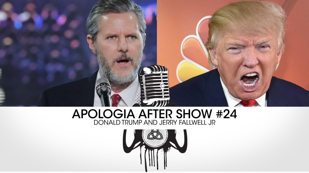 Apologia After Show – Jerry Fallwell Jr and Donald Trump