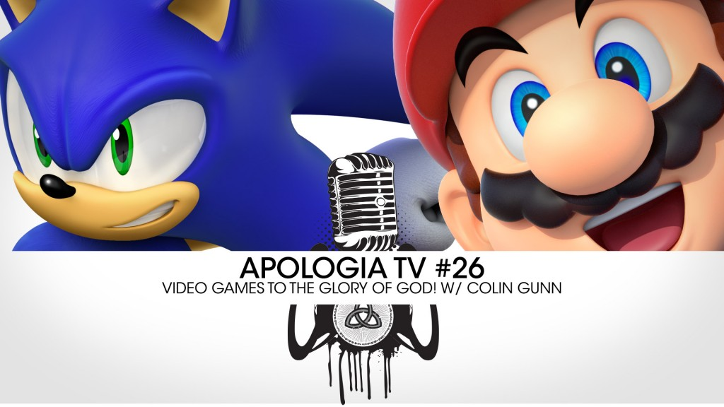 Apologia TV #25 – Video Games to the Glory of God!