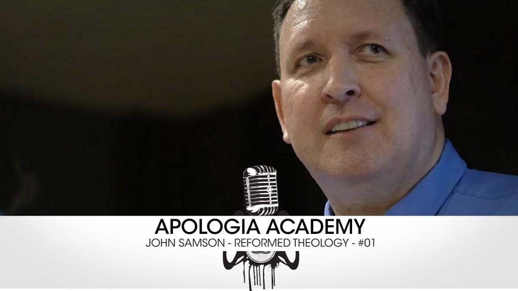 Apologia Academy – John Samson – Reformed Theology!