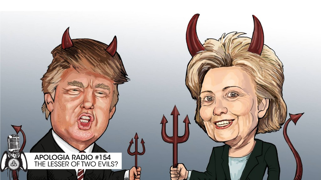 Apologia Radio #154 – Trump or Clinton? The Lesser of Two Evils?