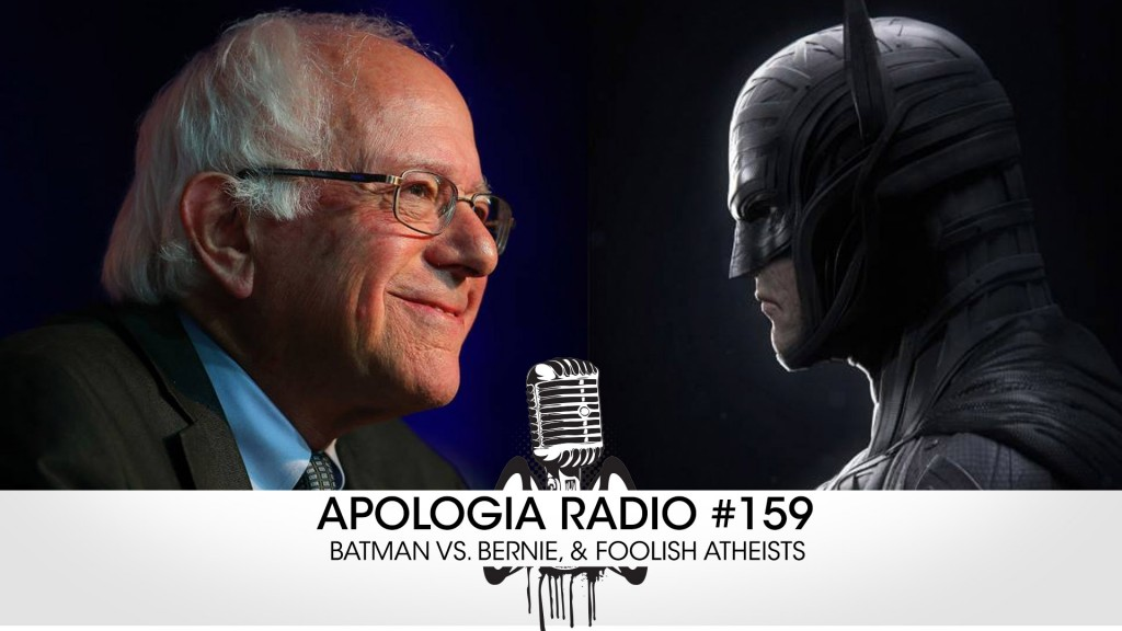 AR #159 – Batman VS Sanders & Foolish Atheists