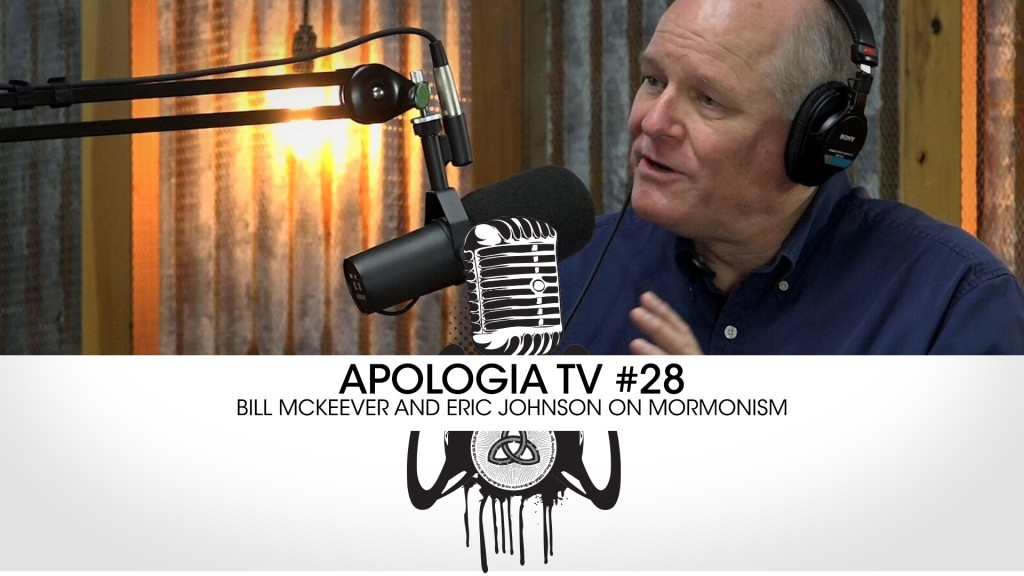 Apologia TV – Morminism w/ Bill McKeever and Eric Johnson