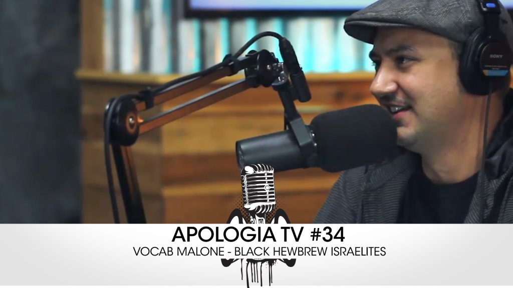 Apologia TV # 34 – Black Hebrew Israelites w/ Vocab Malone