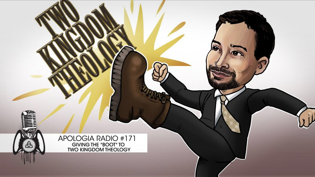 "AR #171 – Giving The ""Boot"" To Two Kingdom Theology"