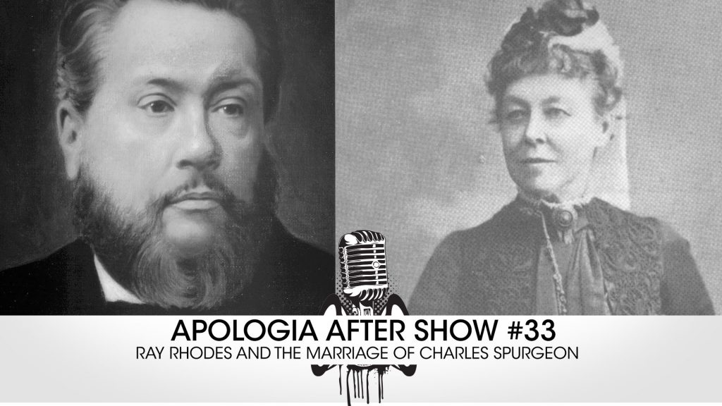 Apologia After Show – Ray Rhodes on Charles Spurgeon's Marriage
