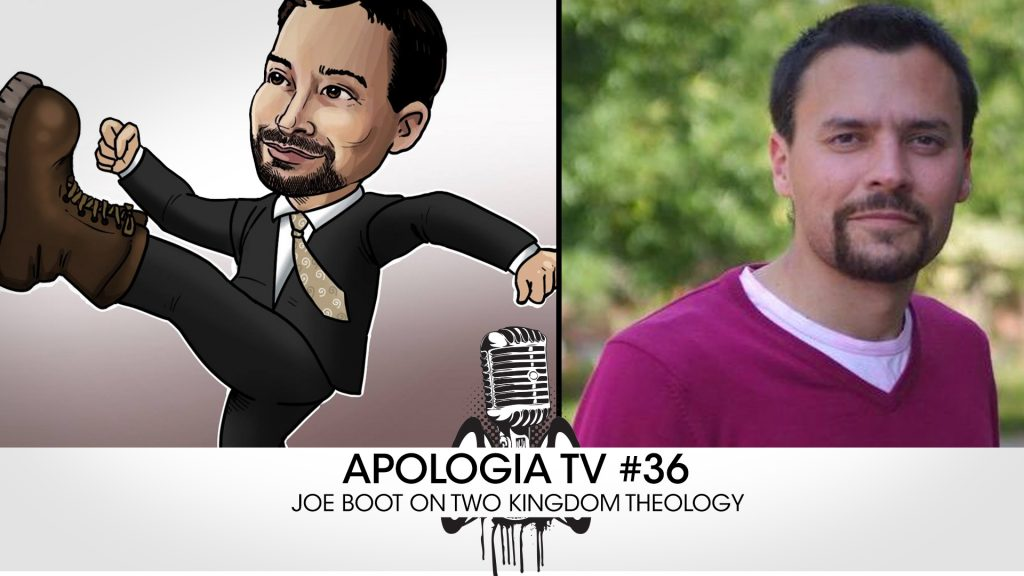 Apologia TV #36 – Two Kingdom Theology w/ Joe Boot!