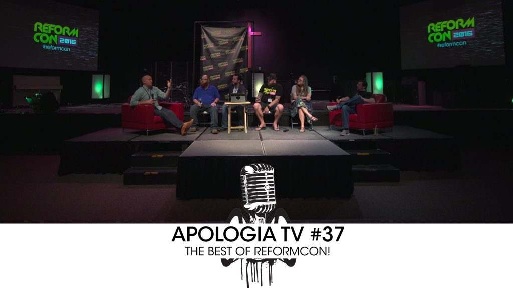 Apologia TV #37 – The Best of ReformCon!