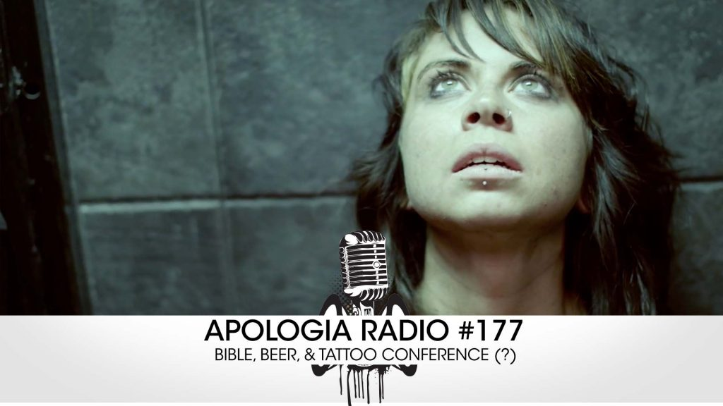 Apologia Radio #177 – Bible, Beer, & Tattoo Conference (?)
