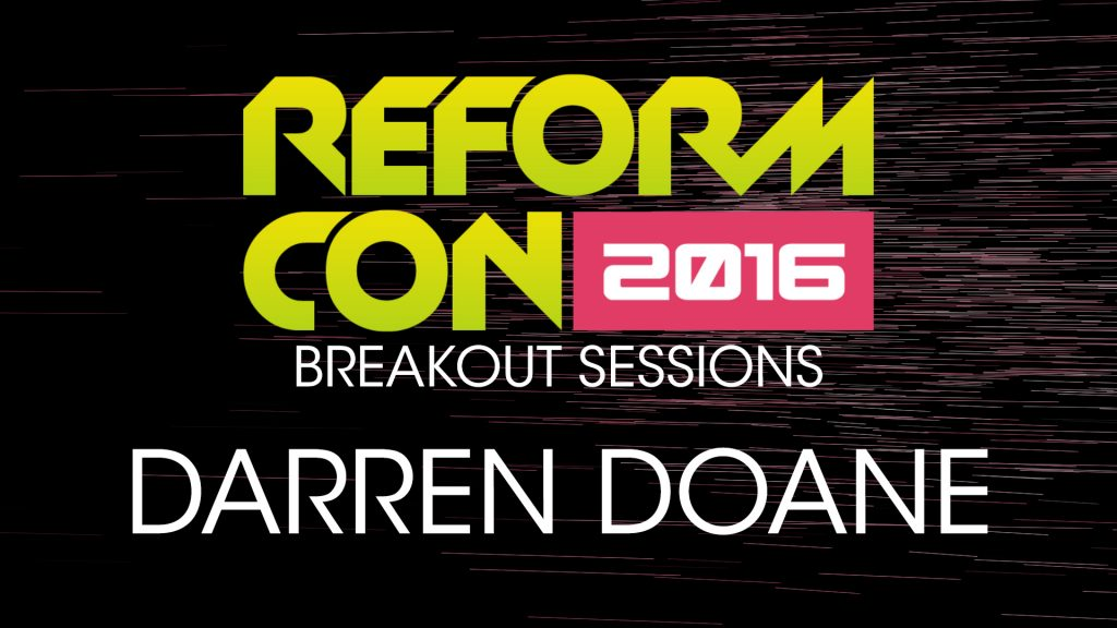 ReformCon 2016 Breakout – Darren Doane