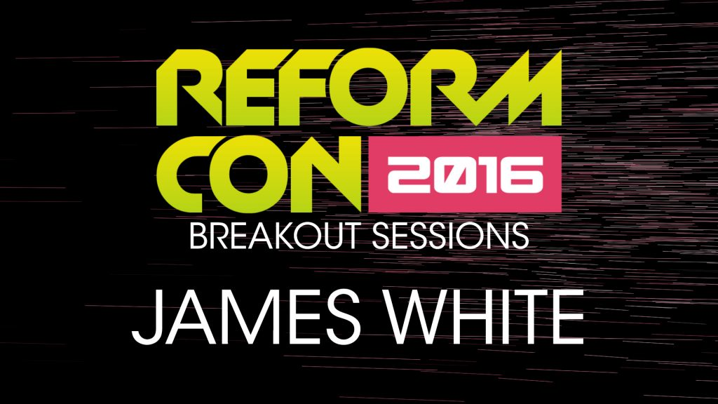 ReformCon 2016 Breakout – James White