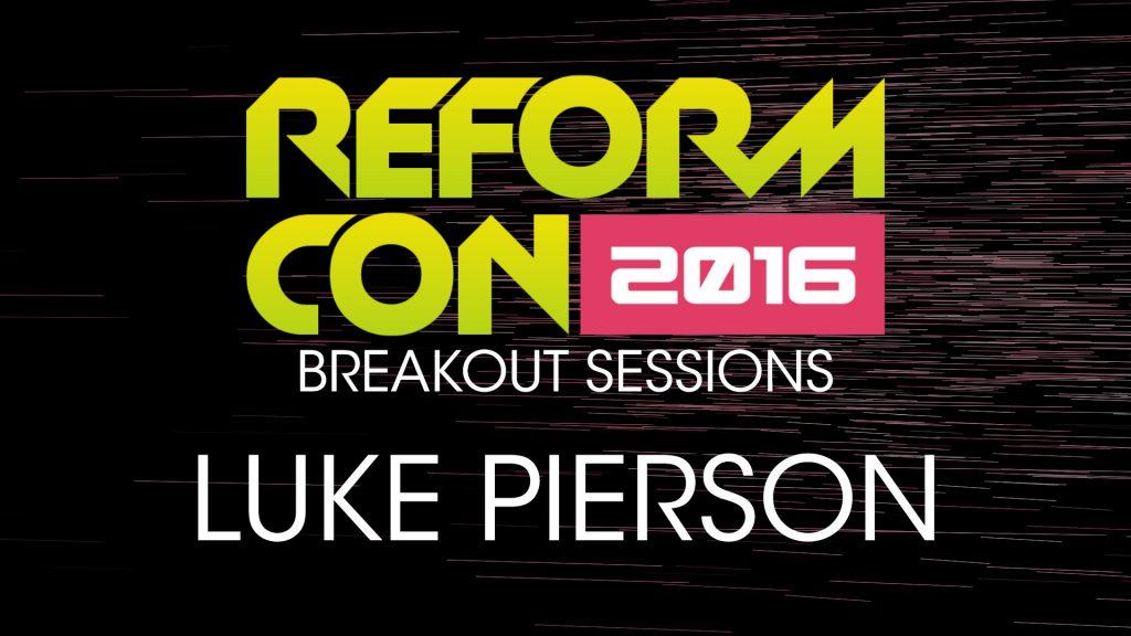 ReformCon 2016 Breakout – Luke Pierson
