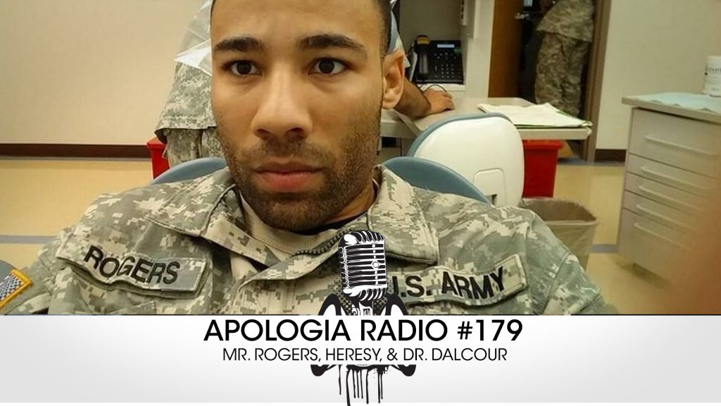 Apologia Radio #179 – Mr. Rogers, Heresy, & Dr. Dalcour