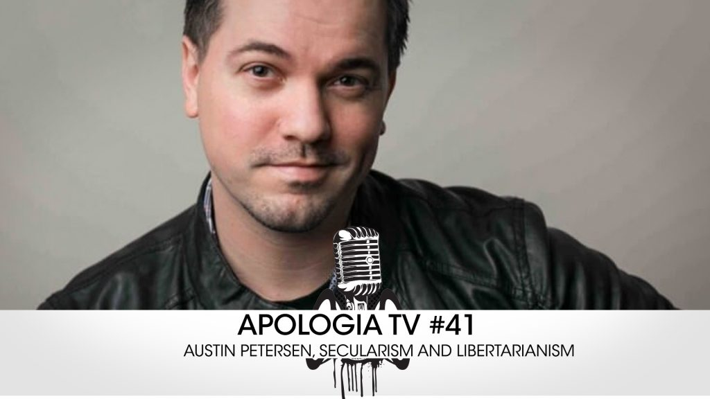 Apologia TV # 41 – Austin Petersen, Secularism and Libertarianism