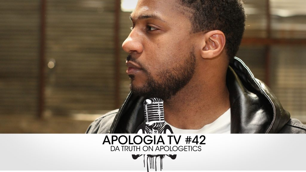 Apologia TV #42 – DA TRUTH