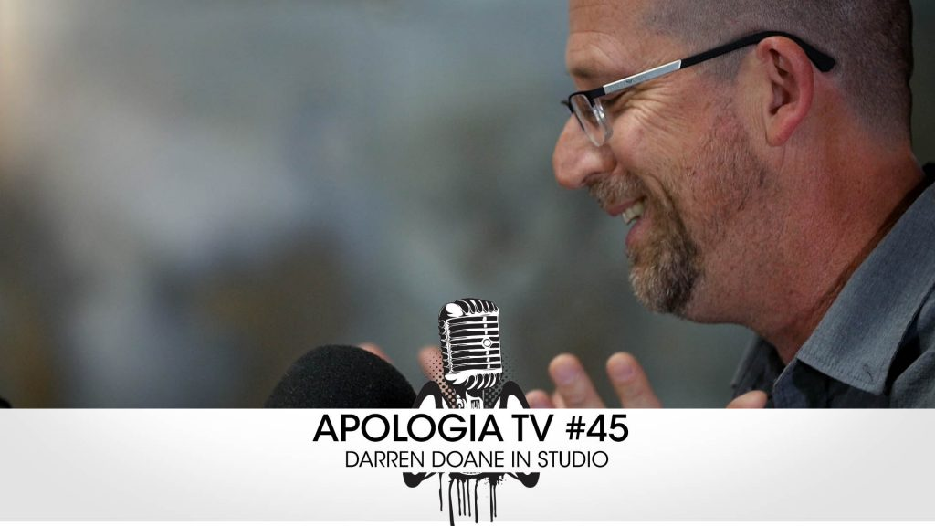 Apologia TV #45 – Darren Doane in Studio!