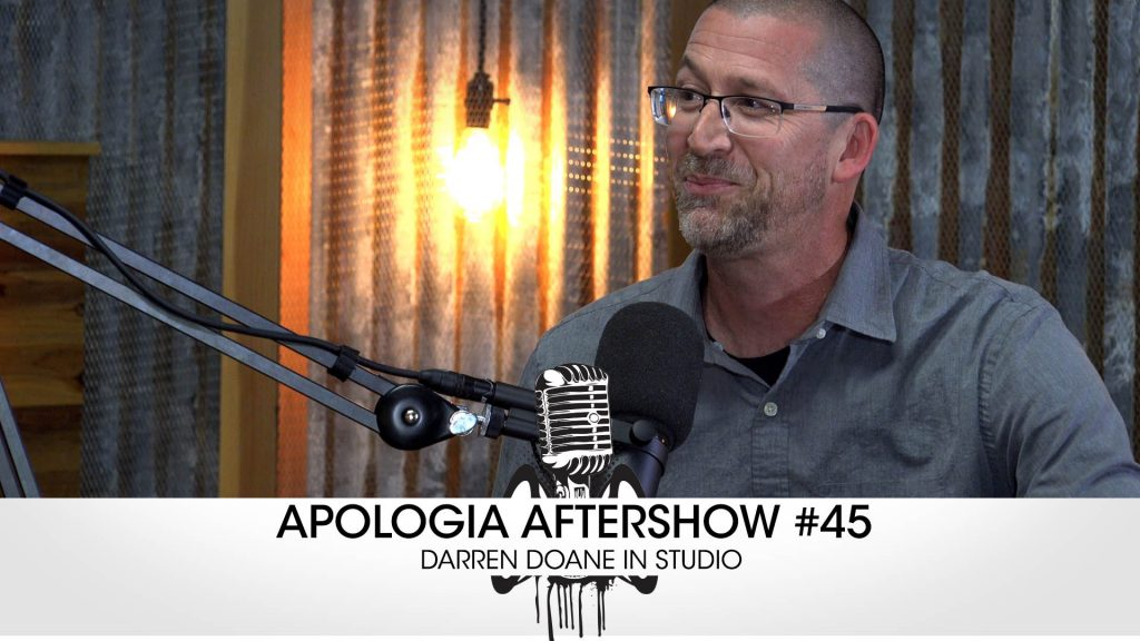 Apologia Aftershow #45 – Darren Doane in Studio!
