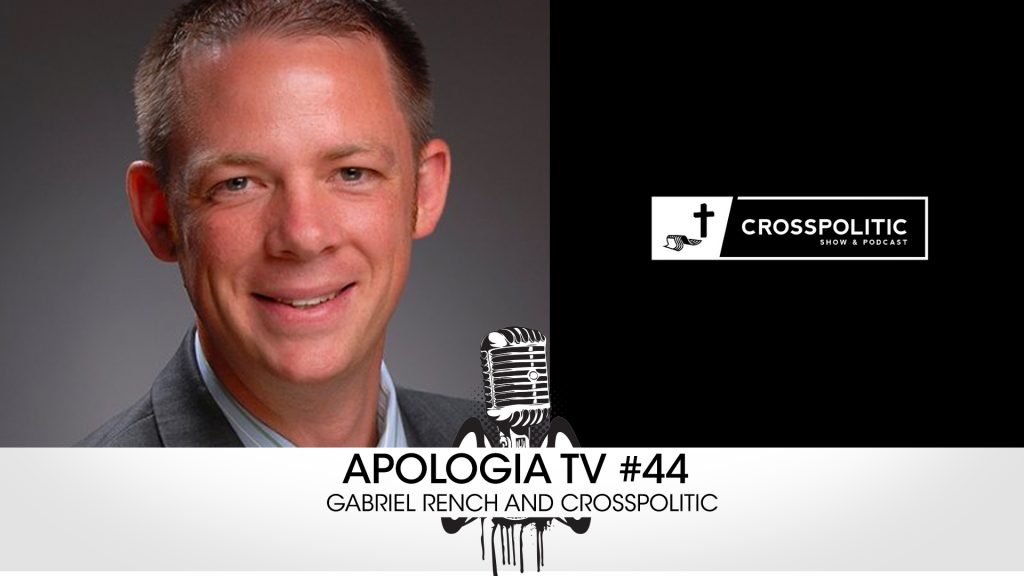 Apologia TV #43 – Gabriel Rench from CrossPolitic!