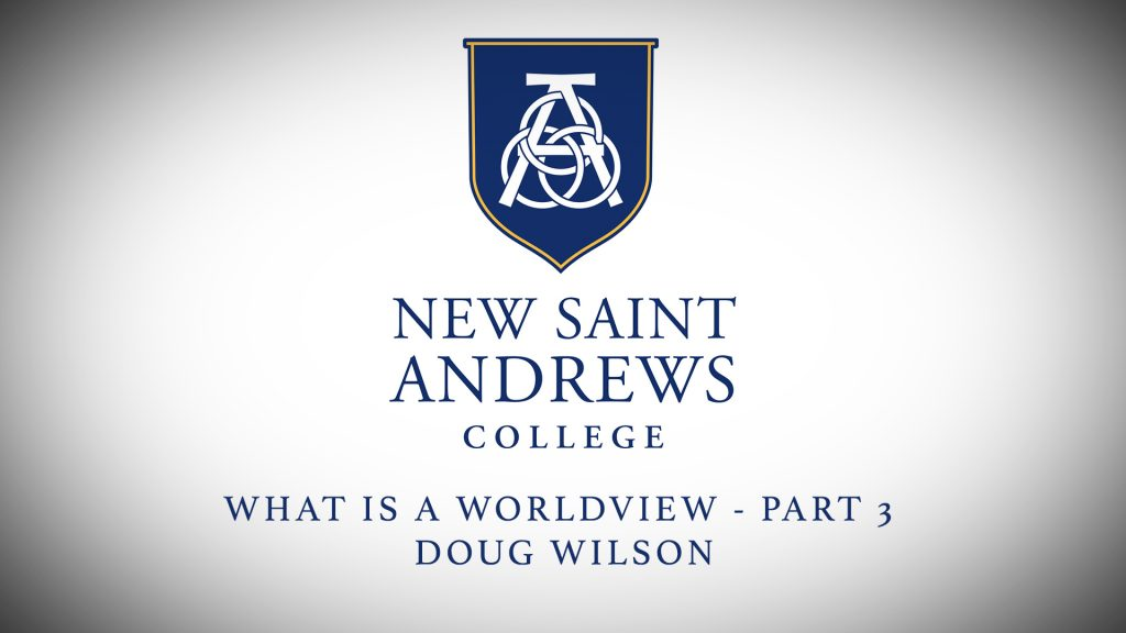 New Saint Andrews Academy: Doug Wilson – Worldview Part 3