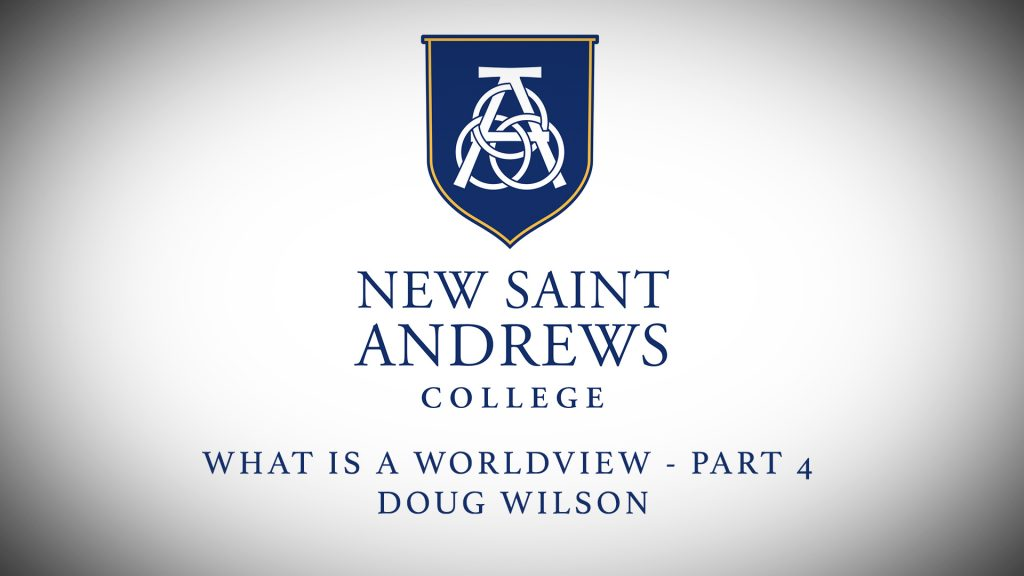 New Saint Andrews Academy: Doug Wilson – Worldview Part 4